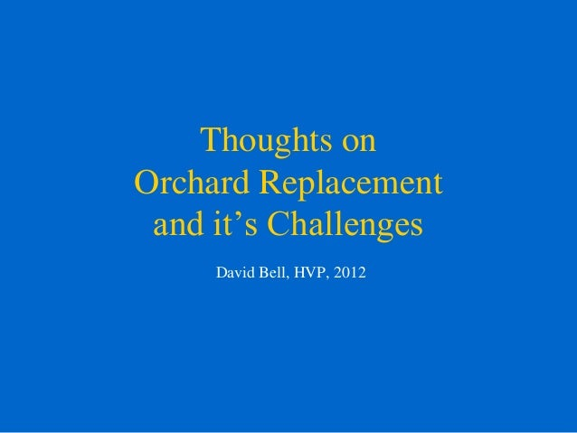 Thoughts onOrchard Replacement and it's Challenges     David Bell, HVP, 2012