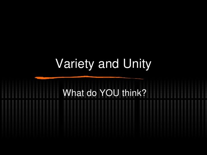 Variety and Unity What do YOU think?
