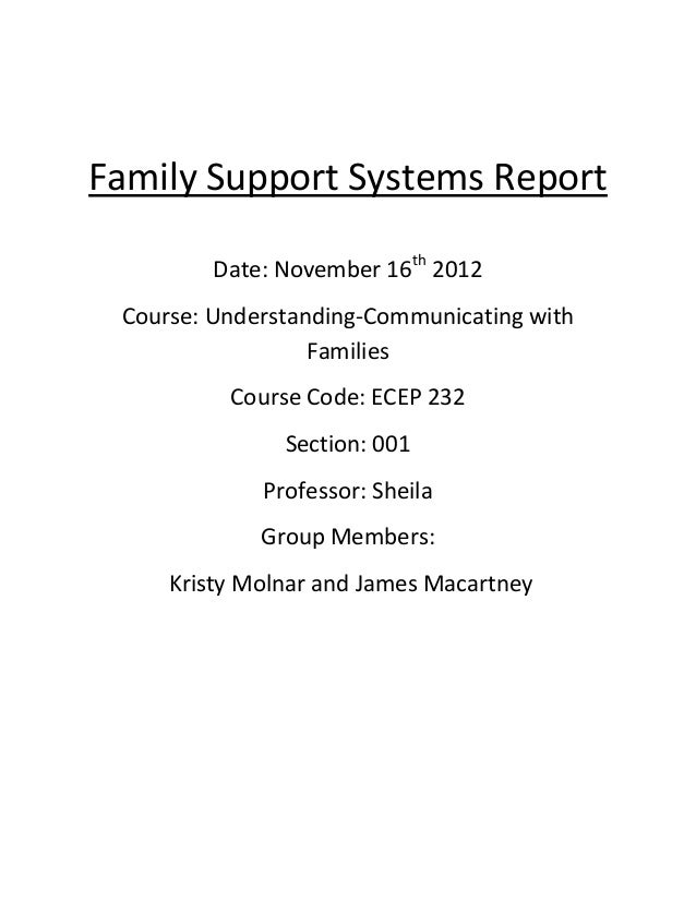 Family Support Systems Report         Date: November 16th 2012 Course: Understanding-Communicating with                  F...