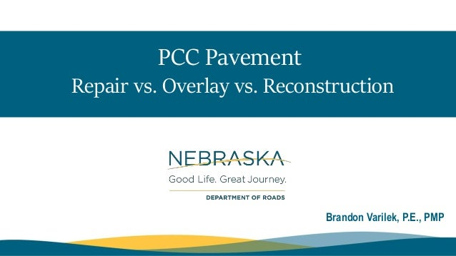 PCC Pavement Repair vs. Overlay vs. Reconstruction Brandon Varilek, P.E., PMP