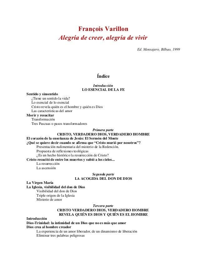 François Varillon Alegría de creer, alegría de vivir Ed. Mensajero, Bilbao, 1999 Índice Introducción LO ESENCIAL DE LA FE ...