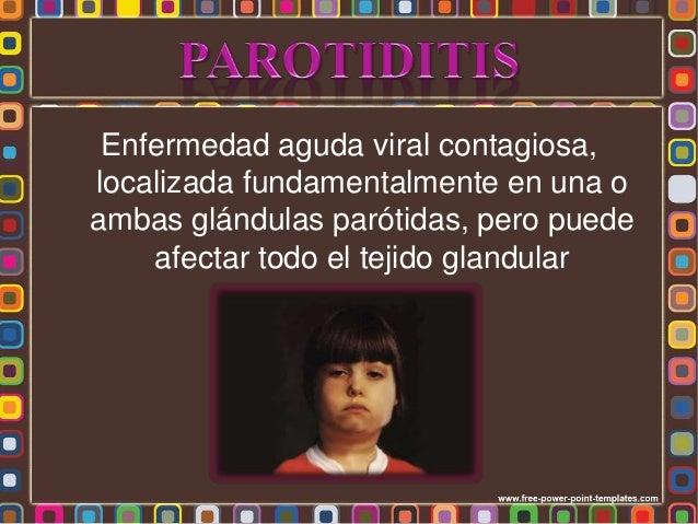 • Mixovirus parotiditis, virus ARN • Familia Paramyxoviridae, • Subfamilia Paramyxovirinae • Género Rubulavirus • El hombr...