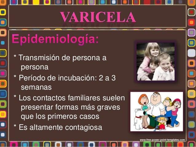 * Transmisión de persona a persona * Período de incubación: 2 a 3 semanas * Los contactos familiares suelen presentar form...