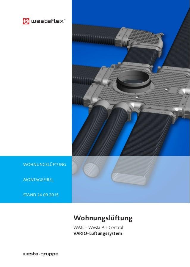Wohnungslüftung Montagefibel Stand 24.09.2015 Wohnungslüftung WAC – Westa Air Control VARIO-Lüftungssystem