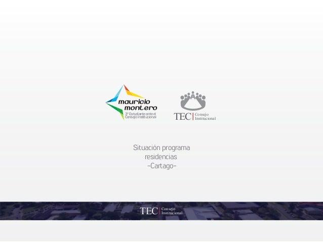 Consejo InstitucionalTECTECTEC Mauricio Montero 3 Estudiante ante el Consejo Institucional er Situación programa residenci...