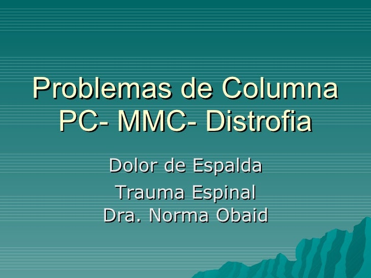 Problemas de Columna PC- MMC- Distrofia Dolor de Espalda Trauma Espinal Dra. Norma Obaid