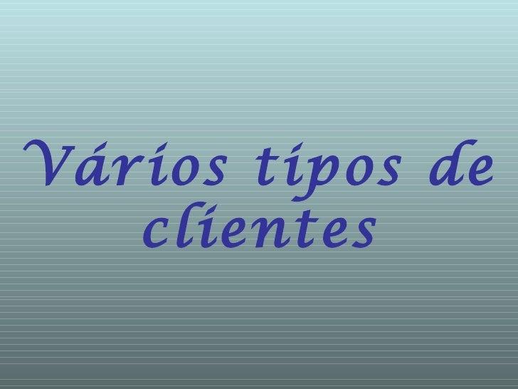 Vários tipos de   clientes