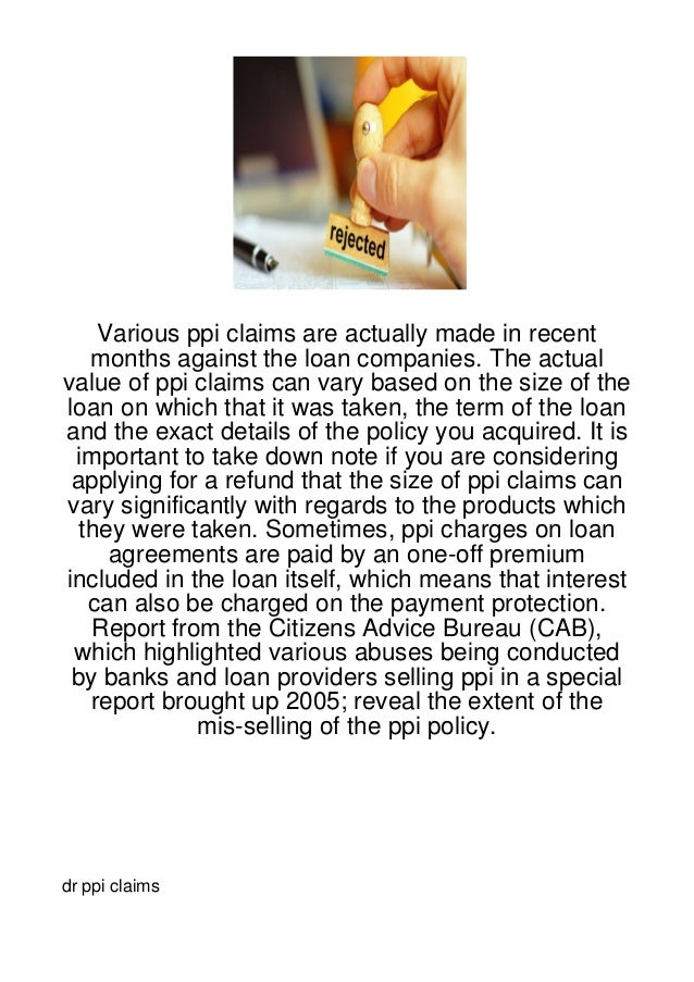 Various ppi claims are actually made in recent   months against the loan companies. The actualvalue of ppi claims can vary...