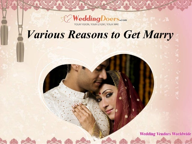 Various Reasons to Get Marry