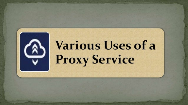 Various Uses of a Proxy Service