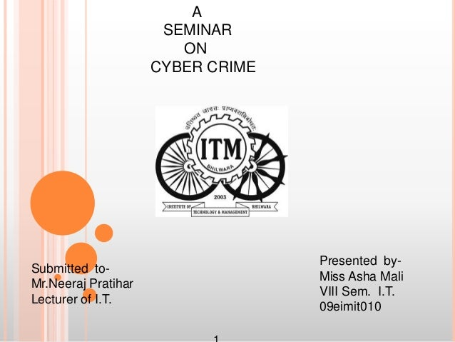 Submitted to-Mr.Neeraj PratiharLecturer of I.T.Presented by-Miss Asha MaliVIII Sem. I.T.09eimit010ASEMINARONCYBER CRIME