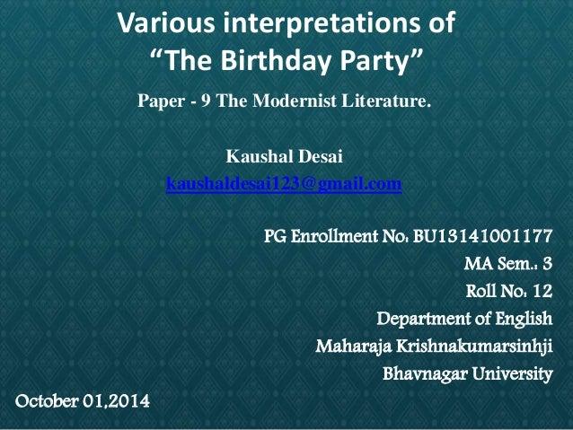 "Various interpretations of  ""The Birthday Party""  Paper - 9 The Modernist Literature.  Kaushal Desai  kaushaldesai123@gmai..."