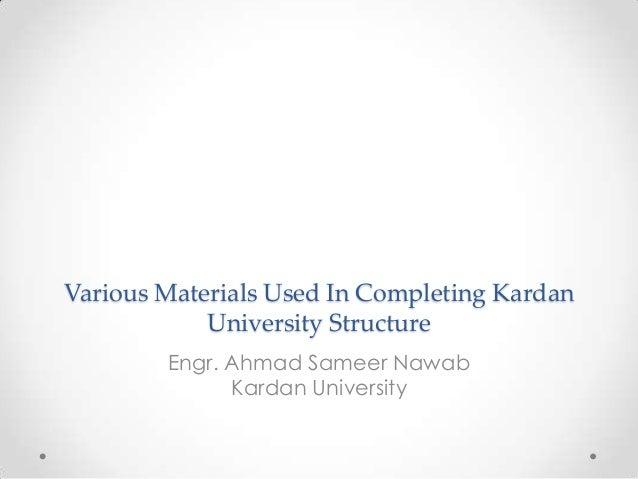 Various Materials Used In Completing KardanUniversity StructureEngr. Ahmad Sameer NawabKardan University
