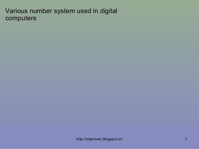 Various number system used in digitalcomputers                       http://improvec.blogspot.in/   1