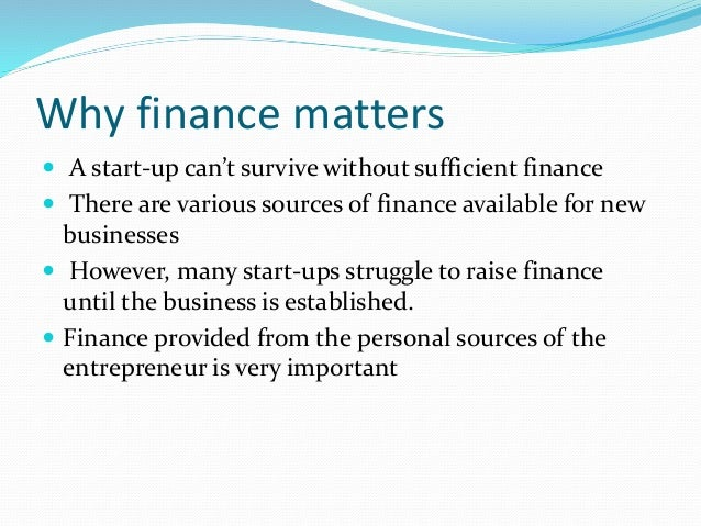 various sources of finance Equity financing means exchanging a portion of the ownership of the business for a financial investment in the business companies may establish different classes of stock to control voting rights among shareholders founders of a start-up business may look to private financing sources such as parents or friends.
