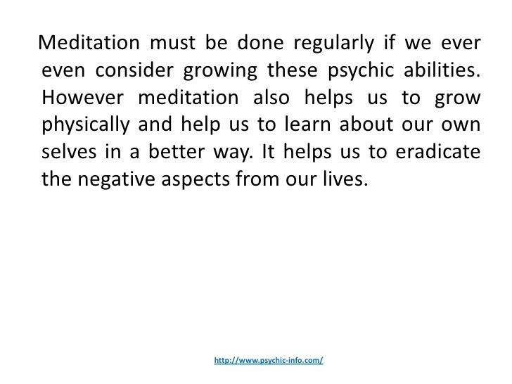 Meditation must be done regularly if we evereven consider growing these psychic abilities.However meditation also helps us...