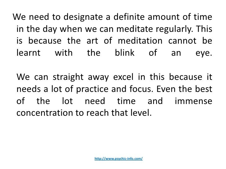 We need to designate a definite amount of timein the day when we can meditate regularly. Thisis because the art of meditat...
