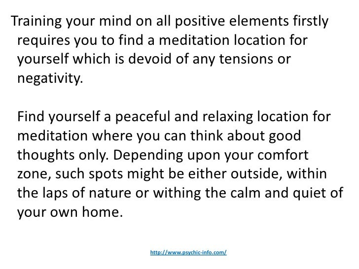 Training your mind on all positive elements firstly requires you to find a meditation location for yourself which is devoi...
