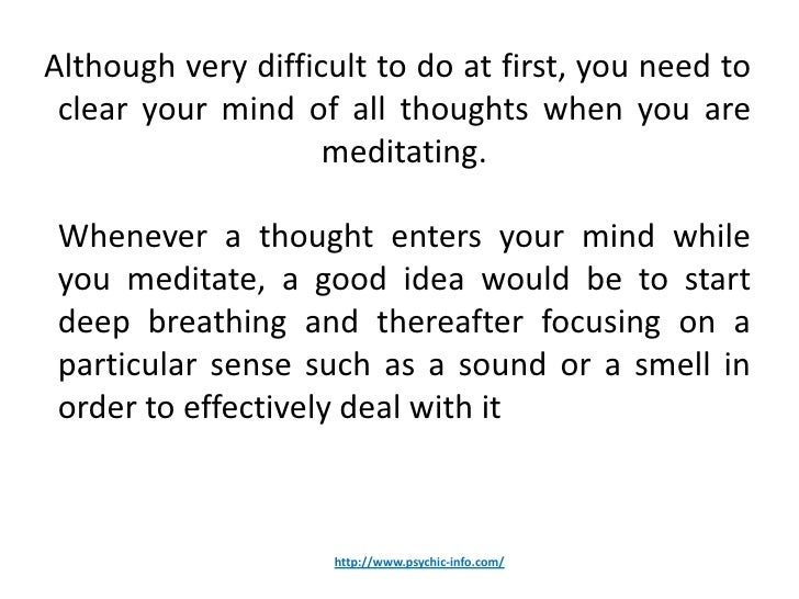 Although very difficult to do at first, you need to clear your mind of all thoughts when you are                    medita...