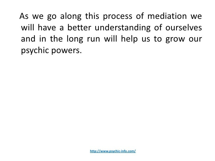 As we go along this process of mediation wewill have a better understanding of ourselvesand in the long run will help us t...