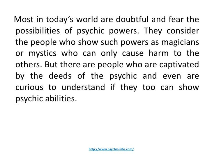 Most in today's world are doubtful and fear thepossibilities of psychic powers. They considerthe people who show such powe...