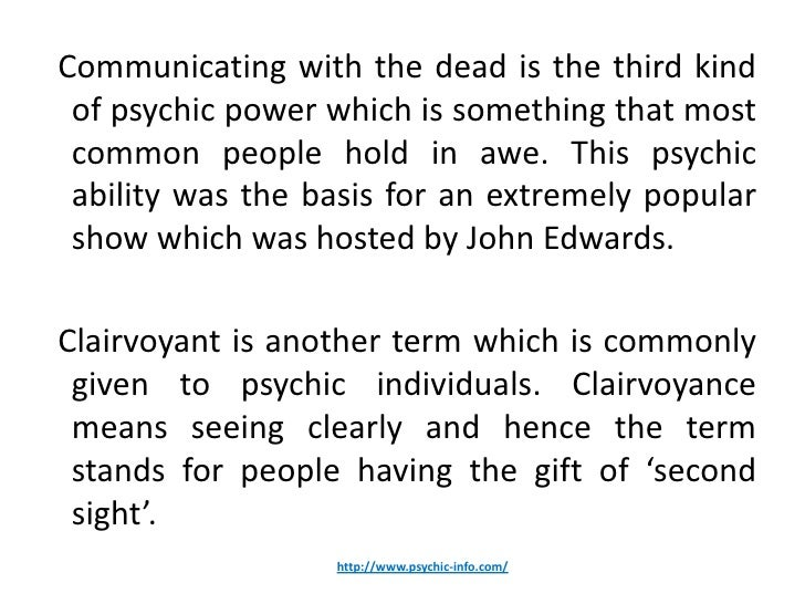 Communicating with the dead is the third kind of psychic power which is something that most common people hold in awe. Thi...