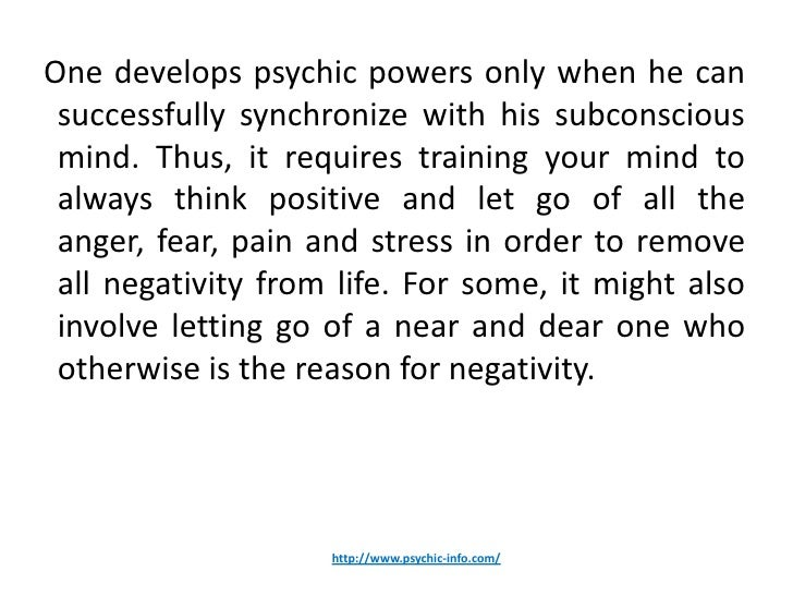One develops psychic powers only when he can successfully synchronize with his subconscious mind. Thus, it requires traini...