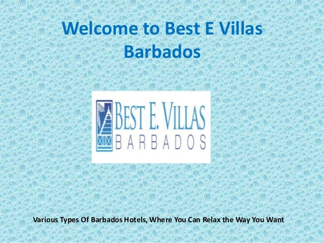 Welcome to Best E Villas Barbados Various Types Of Barbados Hotels, Where You Can Relax the Way You Want