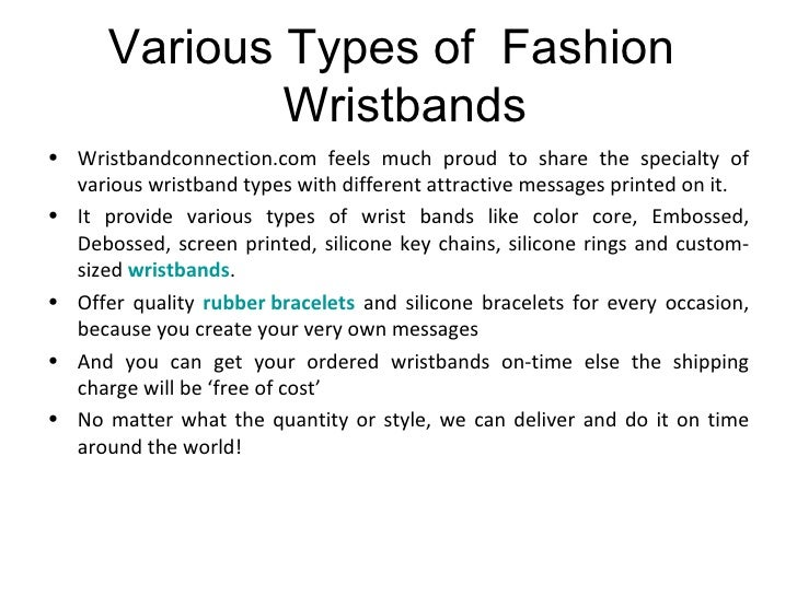 Various Types of  Fashion  Wristbands <ul><li>Wristbandconnection.com feels much proud to share the specialty of various w...