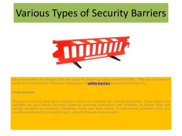 Various Types of Security Barriers Security barriers are devices that are used to protect an area or direct traffic. They ...