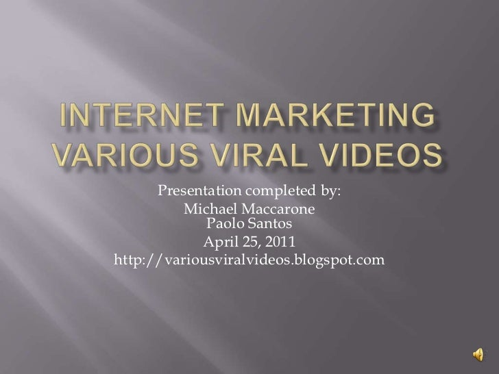 Internet MarketingVarious Viral Videos<br />Presentation completed by:<br />Michael MaccaronePaolo Santos<br />April 25, 2...
