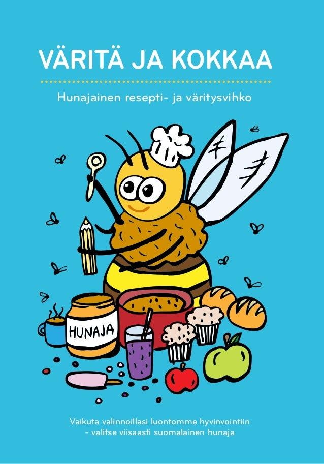 1 VÄRITÄ JA KOKKAA Hunajainen resepti- ja väritysvihko Vaikuta valinnoillasi luontomme hyvinvointiin - valitse viisaasti s...