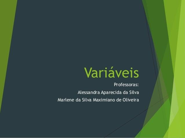 Variáveis Professoras: Alessandra Aparecida da Silva Marlene da Silva Maximiano de Oliveira