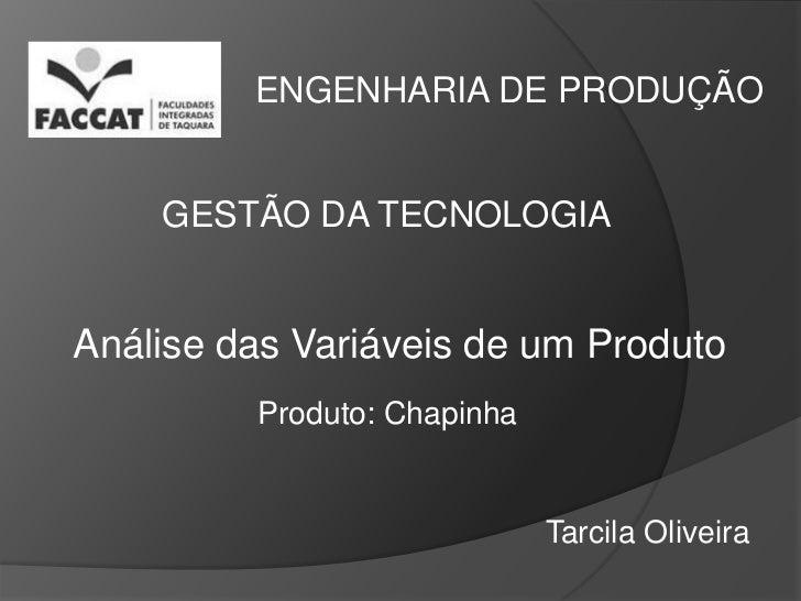 ENGENHARIA DE PRODUÇÃO    GESTÃO DA TECNOLOGIAAnálise das Variáveis de um Produto         Produto: Chapinha               ...