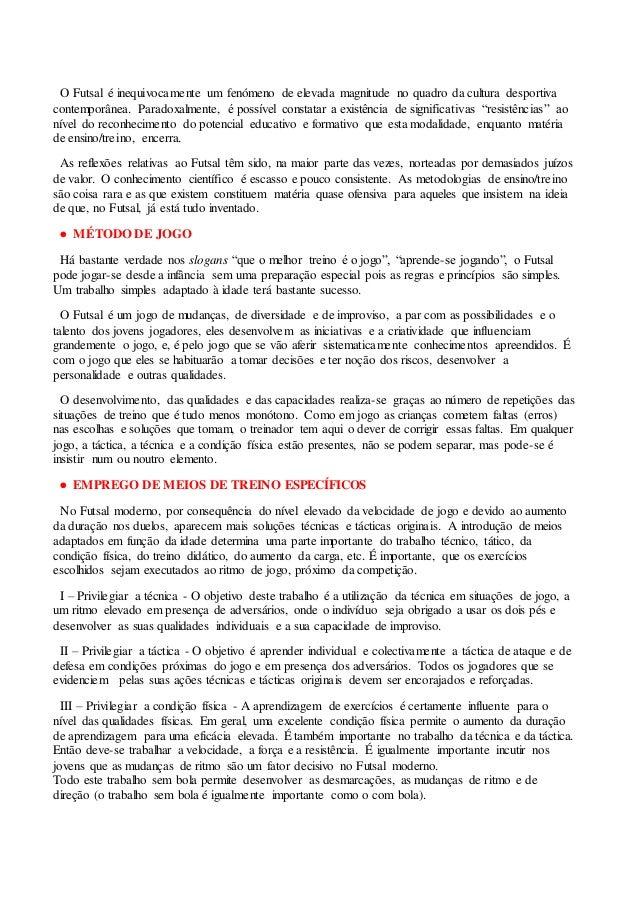 O Futsal é inequivocamente um fenómeno de elevada magnitude no quadro da cultura desportiva contemporânea. Paradoxalmente,...