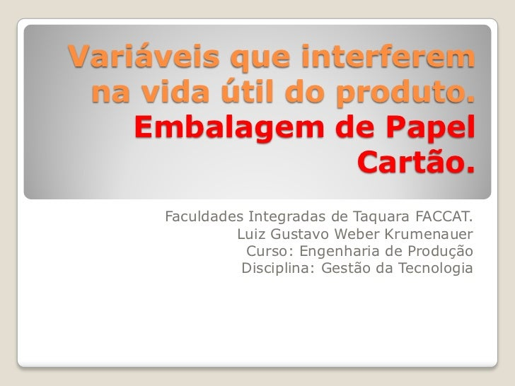 Variáveis que interferem na vida útil do produto.    Embalagem de Papel                  Cartão.     Faculdades Integradas...