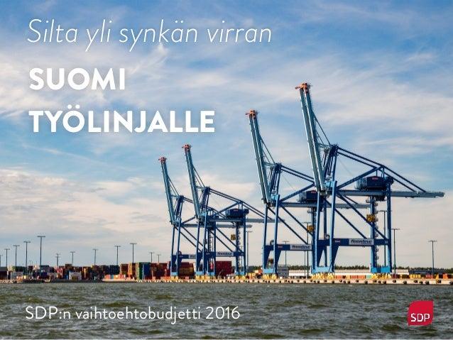 SUOMI TYÖLINJALLE SDP:n vaihtoehtobudjetti 2016 Silta yli synkän virran