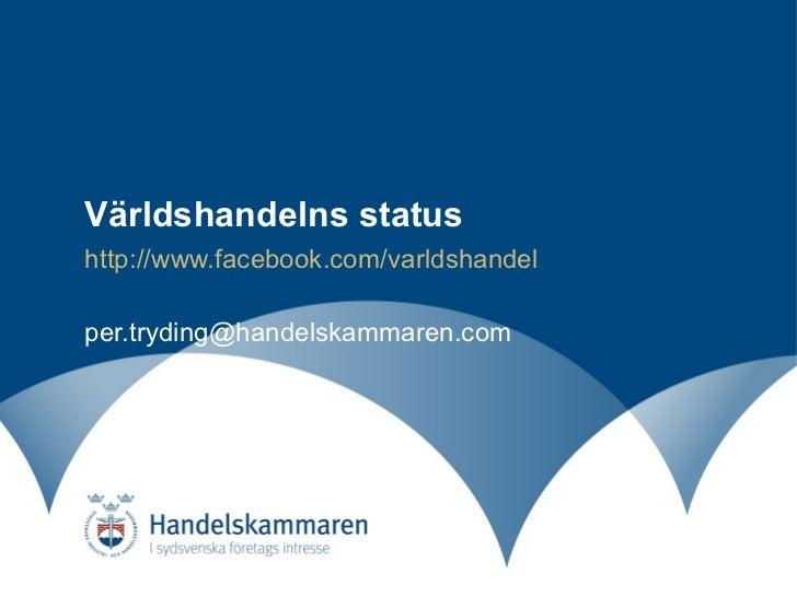 Världshandelns status http:// www.facebook.com/varldshandel [email_address]