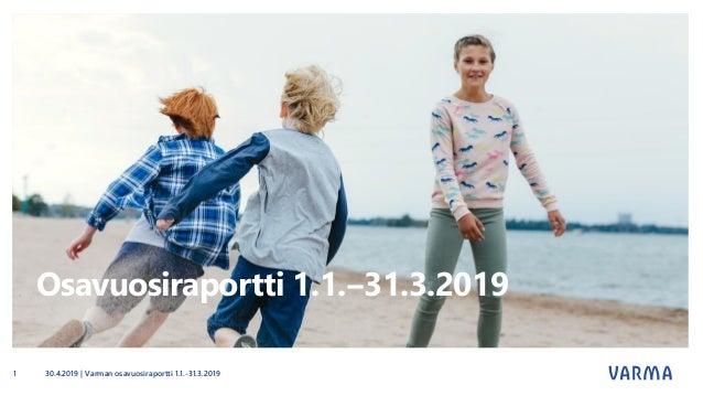 Osavuosiraportti 1.1.‒31.3.2019 30.4.2019 | Varman osavuosiraportti 1.1.-31.3.20191
