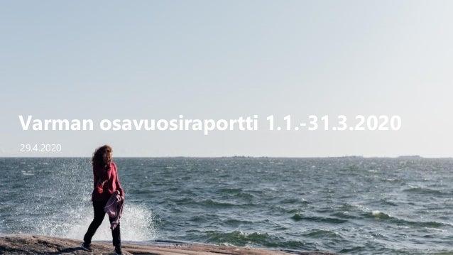 Varman osavuosiraportti 1.1.-31.3.2020 29.4.2020