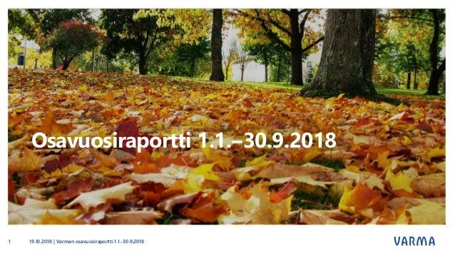 Osavuosiraportti 1.1.‒30.9.2018 19.10.2018 | Varman osavuosiraportti 1.1.-30.9.20181