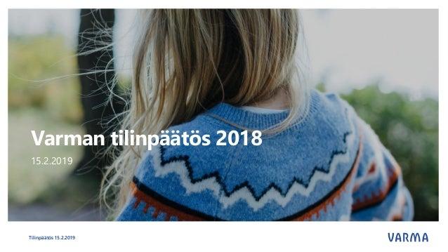 Varman tilinpäätös 2018 15.2.2019 Tilinpäätös 15.2.2019
