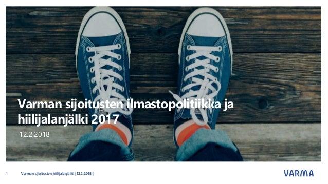 Varman sijoitusten ilmastopolitiikka ja hiilijalanjälki 2017 12.2.2018 Varman sijoitusten hiilijalanjälki | 12.2.2018 |1
