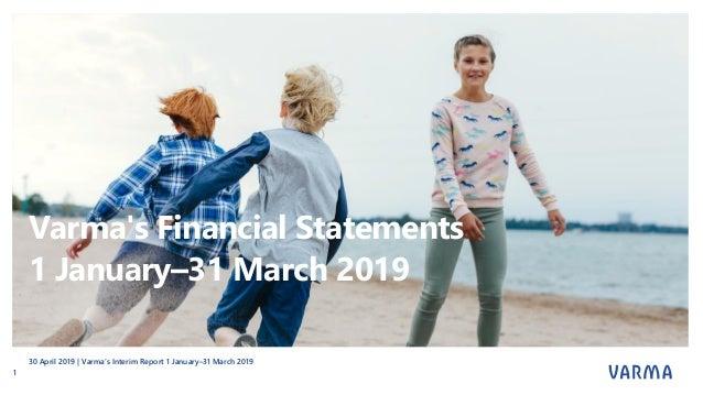Varma's Financial Statements 1 January–31 March 2019 30 April 2019 | Varma's Interim Report 1 January–31 March 2019 1