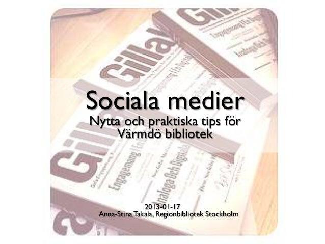 Sociala medierNytta och praktiska tips för    Värmdö bibliotek               2013-01-17 Anna-Stina Takala, Regionbibliotek...