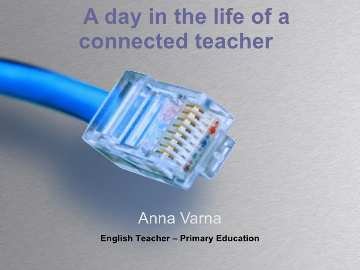 A day in the life of a connected teacher Anna Varna English Teacher – Primary Education