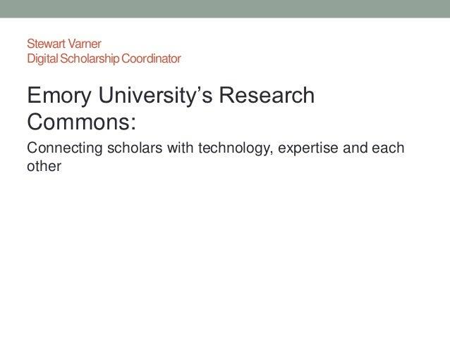 Stewart VarnerDigital Scholarship CoordinatorEmory University's ResearchCommons:Connecting scholars with technology, exper...