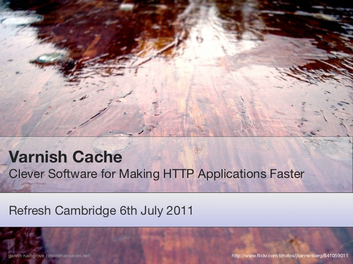 Varnish CacheClever Software for Making HTTP Applications FasterRefresh Cambridge 6th July 2011gareth rushgrove | morethan...
