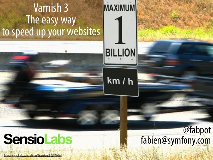Varnish 3      The easy wayto speed up your websites                                                               @fabpot...