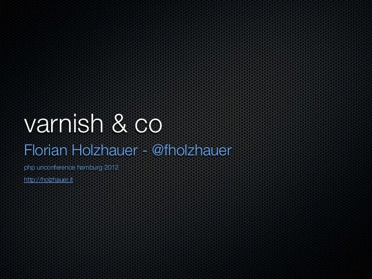 varnish & coFlorian Holzhauer - @fholzhauerphp unconference hamburg 2012http://holzhauer.it
